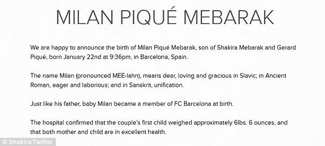 """Shakira's representatives confirmed to Mirror Online: """"We are happy to announce the birth of Sasha Piqué Mebarak, son of Shakira Mebarak and Gerard Piqué, born January 29 at 9:54pm, in Barcelona, Spain. """"The name Sasha is of Greek and Russian descent and means """"defender of mankind"""" and """"warrior."""""""